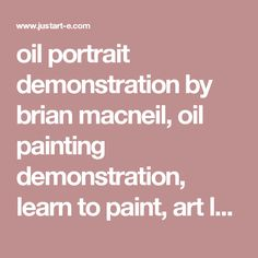 oil portrait demonstration by brian macneil, oil painting demonstration, learn to paint, art lessons, oil painting lessons, painting step by step, painting process