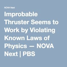 Improbable Thruster Seems to Work by Violating Known Laws of Physics — NOVA Next | PBS