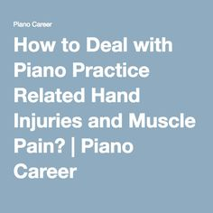 How to Deal with Piano Practice Related Hand Injuries and Muscle Pain? | Piano Career