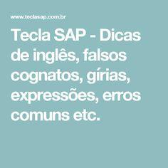 Tecla SAP - Dicas de inglês, falsos cognatos, gírias, expressões, erros comuns etc.