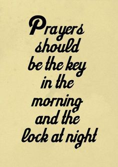 Prayers should be the key in the morning and the lock at night.