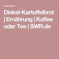 Dinkel-Kartoffelbrot | Ernährung | Kaffee oder Tee | SWR.de