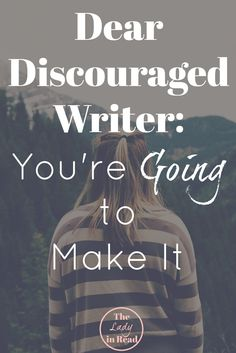 Dear Discouraged Writer: You're Going to Make It   encouragement for writers, inspiration for writers
