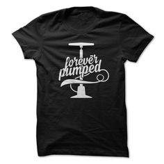 Forever Pumped T Shirt, Hoodie, Tee Shirts ==► Shopping Now!