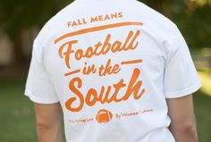 White w/Orange Fall Means Football in the South Tee