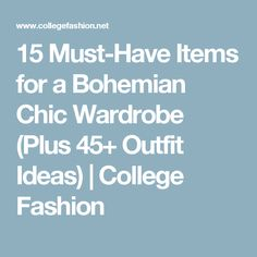 15 Must-Have Items for a Bohemian Chic Wardrobe (Plus 45+ Outfit Ideas) | College Fashion