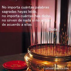 """""""No importa cuántas palabras sagradas hayas leído, no importa cuántas has dicho, no sirven de nada si no actúas de acuerdo a ellas"""" #Frases #Buda"""