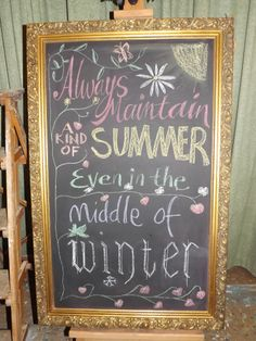 Always Maintain a kind of Summer - Even in the Middle of Winter. Quote on my biggest chalkboard yet.