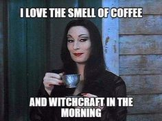 Coffee and witchcraft. I like me some coffee. Haven't tried witchcraft yet. But that's a sin in my culture so I dunno