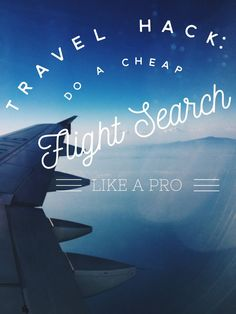 HOW TO FIND CHEAP FLIGHTS: all the travel hack secrets travel bloggers use for doing a cheap flight search like a pro and getting the best airfare deals!