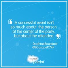 Great advice for marketers: Always make your events about your attendees. #quote #eventmarketing