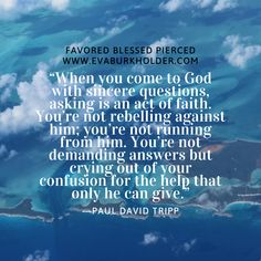 When we come to God with sincere questions, asking is an act of faith. You're not running from him. You are not demanding answers but crying out of your confusion for the help that only he can give. —Paul David Tripp #favoredblessedpiereced #maryofnazareth