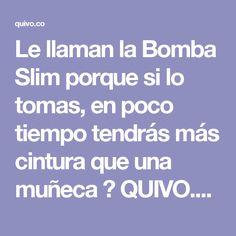 Le llaman la Bomba Slim porque si lo tomas, en poco tiempo tendrás más cintura que una muñeca ▷ QUIVO.CO
