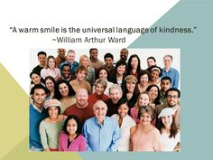 """A warm smile is the universal language of kindness"" --William Aurthur Ward"