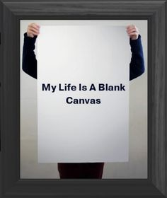 My Life Is A Blank Canvas - Poster. #life #humor http://www.zazzle.com/my_life_is_a_blank_canvas_poster-228057784786717513