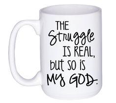 Inspirational Coffee Mug - Christian Coffee Cup - Faith Gift - The Struggle is…