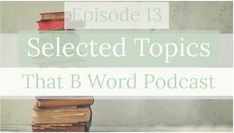 Episode 13 - Selected Topics