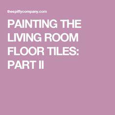 PAINTING THE LIVING ROOM FLOOR TILES: PART II