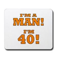 I'm a man! I'm 40! - Mike Gundy, Head Coach of the Oklahoma State Univ football team
