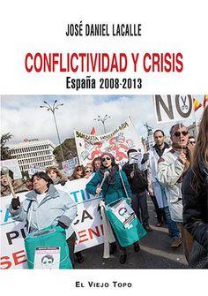 Conflictividad y crisis : España 2008-2013, 2015 http://absysnetweb.bbtk.ull.es/cgi-bin/abnetopac01?TITN=528855
