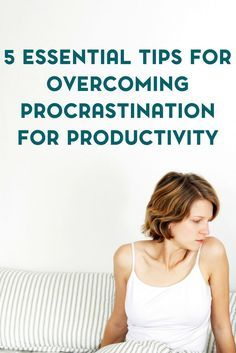 Procrastination is a terrible habit that many of us have. Here are 5 essential tips for overcoming procrastination for increased productivity.