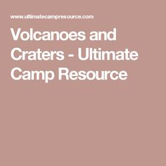 Volcanoes and Craters - Ultimate Camp Resource