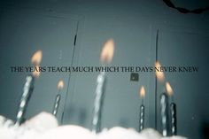 the years teach much which the days never knew.