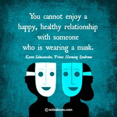 You cannot enjoy a happy, healthy relationship with someone who is wearing a mask.
