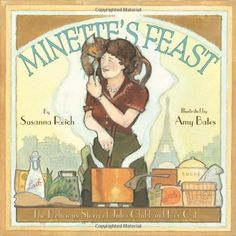 Minette's Feast: The Delicious Story of Julia Child and Her Cat -- This lively story introduces the iconic American chef Julia Child to a new audience of young readers through the story of her spirited cat, Minette, whom Julia adopted when living in Paris.