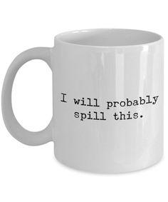 I Will Probably Spill This Coffee Mug - Funny Coffee Mugs - Gifts for Coworker - Gag Gifts - Sarcastic Mugs - Ceramic Coffee Cup-Coffee Mug-HollyWood & Twine Funny Coffee Mugs, Coffee Humor, Funny Mugs, My Coffee, Coffee Quotes, Coffee Gifts, Coffee Beans, Morning Coffee, Coffee Creamer