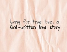 Long for true love, a God-written love story. #cdff #onlinedating #christianquotes #christianinspiration