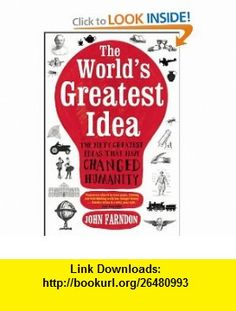 The Worlds Greatest Idea The Fifty Greatest Ideas that Have Changed Humanity (9781848312456) John Farndon , ISBN-10: 1848312458  , ISBN-13: 978-1848312456 ,  , tutorials , pdf , ebook , torrent , downloads , rapidshare , filesonic , hotfile , megaupload , fileserve