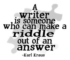 A writer is someone who can make a riddle out of an answer