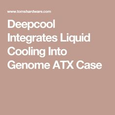 Deepcool Integrates Liquid Cooling Into Genome ATX Case