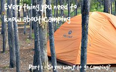 Everything you need to know about camping :Part 1 - So you want to go camping?