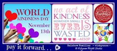 Today is World Kindness Day.......... spread some kindness where ever you go.......... pay it forward <3 <3 <3 Vicky  #photography #poetry #art #music #quotes #RightIsRight #LoveIsLove #NeverGoBack #NOH8 #LGBT #safetypin #love #life #family #music © Vickyanne Wright Studios & - vickyanne - #VickyanneWrightStudios #RainbowFamilies www.vickyannewrightstudios.com www.facebook.com/vickyannewrightstudios www.facebook.com/RainbowFamilies.VickyanneWright http://www.viewbug.com/member/Vickyan