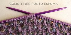 Cómo tejer Punto Espuma | Pearl Knitter Knitting Help, Cowl, Crocheting, Knit Crochet, Craftsman Fabric, Knit Patterns, Fabrics, Knits, Molde