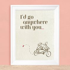 I'd Go Anywhere With You ....     Art Print 8x10. $20.00, via Etsy.