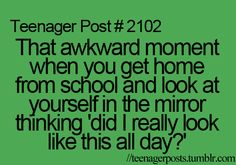 this is happens all the time! then you just try to reassure yourself that it just got to look this bad once you got off the bus. :) but its usually not true..