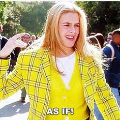 As if !! - quote - Clueless - movie - my 8000th pin without realizing !