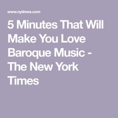 5 Minutes That Will Make You Love Baroque Music - The New York Times Baroque Composers, Beverly Sills, Vienna Philharmonic, The Power Of Music, My High School, Soul Searching, Dance Company, Classical Music, New York Times