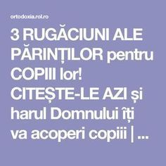 3 RUGĂCIUNI ALE PĂRINȚILOR pentru COPIII lor! CITEȘTE-LE AZI și harul Domnului îți va acoperi copiii | ROL.ro Just Pray, Jesus Christ, Prayers, Spirituality, Good Things, Motivation, Health, Life, Whisper