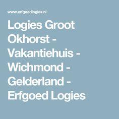 Logies Groot Okhorst -        Vakantiehuis -       Wichmond -        Gelderland -       Erfgoed Logies