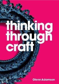 Thinking Through Craft by Glenn Adamson. $24.56. Author: Glenn Adamson. Publisher: Berg Publishers (December 10, 2007). Publication: December 10, 2007