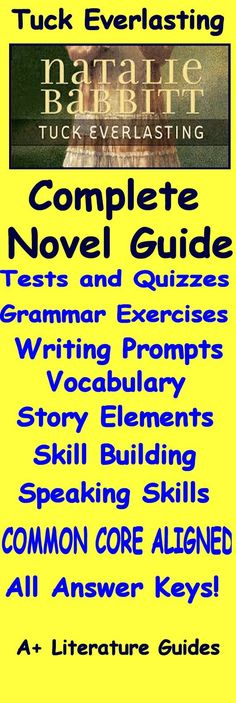 This is an 101 page Complete Literature Guide for the novel Tuck Everlasting by Natalie Babbitt. Put away boring test prep, and teach all of the Language Arts Common Core Standards using this Literature Guide and a book that students will love!