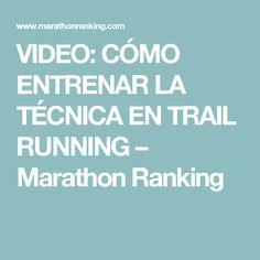 VIDEO: CÓMO ENTRENAR LA TÉCNICA EN TRAIL RUNNING – Marathon Ranking
