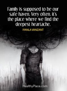 Quote on abuse: Family is supposed to be our safe haven. Very often, it's the place where we find the deepest heartache – Iyanla Vanzant. www.HealthyPlace.com