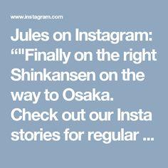"""Jules on Instagram: """"""""Finally on the right Shinkansen on the way to Osaka. Check out our Insta stories for regular updates! We will also be live chatting again…"""" • Instagram"""
