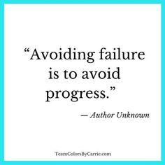 """""""Avoiding failure is to avoid progress."""""""