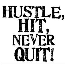 HUSTLE, HIT, NEVER QUIT! Poster and tshirt idea